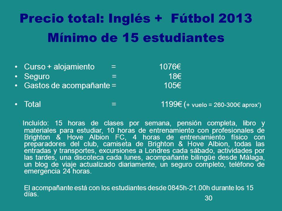 30 Precio total: Inglés + Fútbol 2013 Mínimo de 15 estudiantes Curso + alojamiento = 1076 Seguro = 18 Gastos de acompañante = 105 Total = 1199 ( + vue