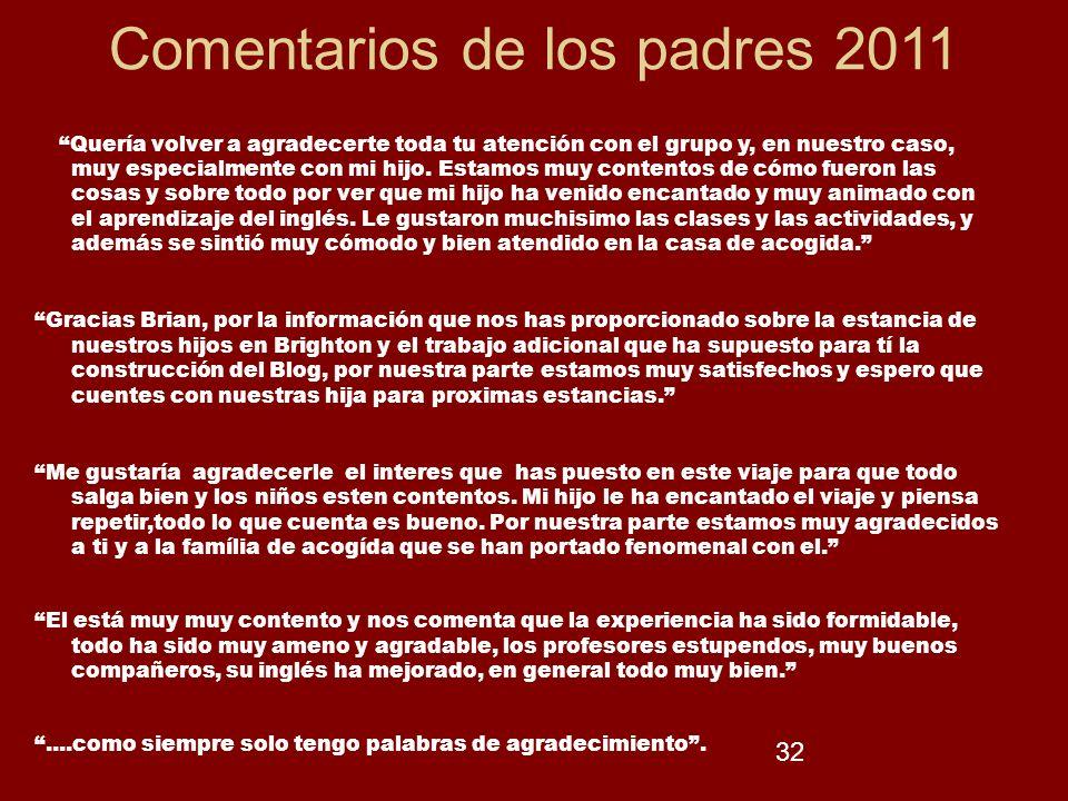 32 Comentarios de los padres 2011 Quería volver a agradecerte toda tu atención con el grupo y, en nuestro caso, muy especialmente con mi hijo. Estamos