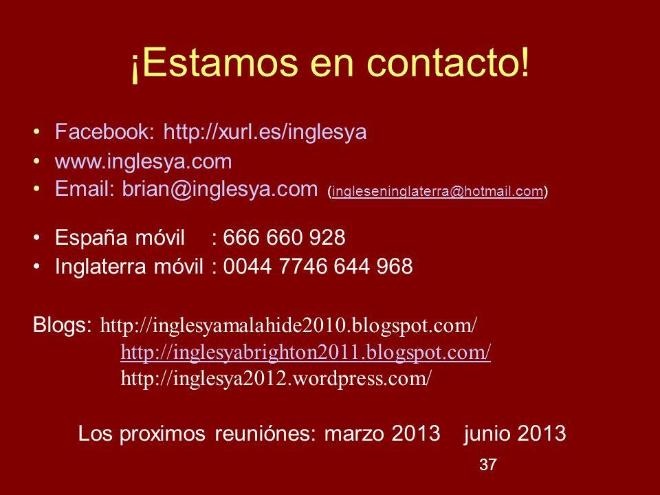 37 ¡Estamos en contacto! Facebook: http://xurl.es/inglesya www.inglesya.com Email: brian@inglesya.com (ingleseninglaterra@hotmail.com)ingleseninglater