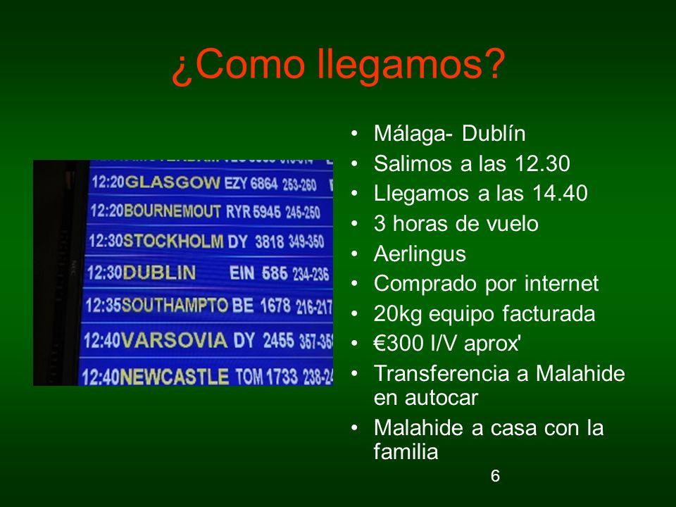 6 ¿Como llegamos? Málaga- Dublín Salimos a las 12.30 Llegamos a las 14.40 3 horas de vuelo Aerlingus Comprado por internet 20kg equipo facturada 300 I