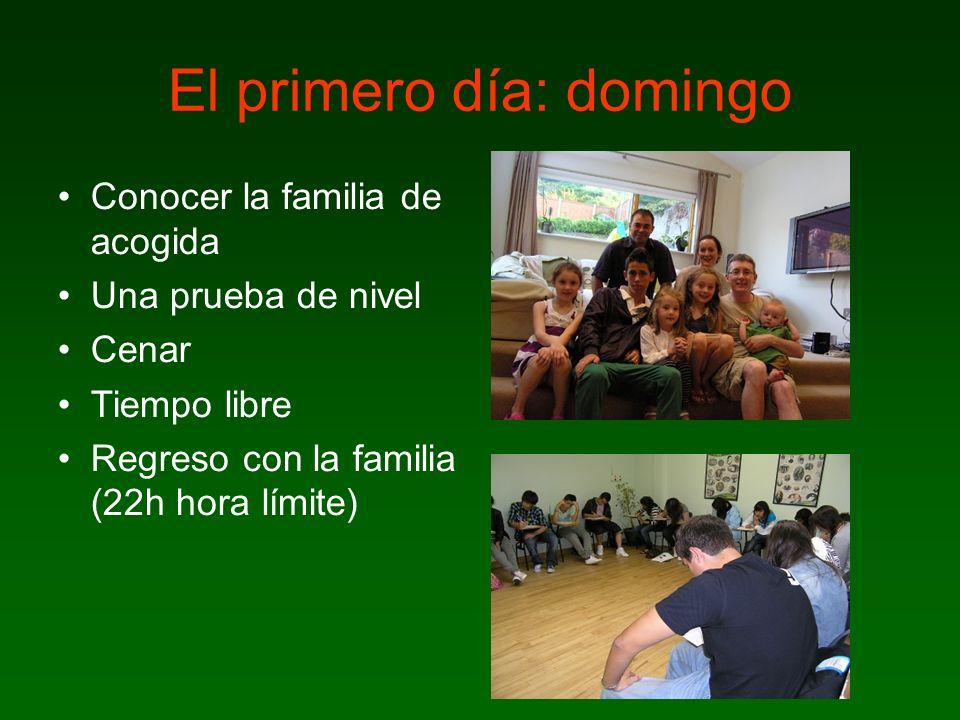 7 El primero día: domingo Conocer la familia de acogida Una prueba de nivel Cenar Tiempo libre Regreso con la familia (22h hora límite)