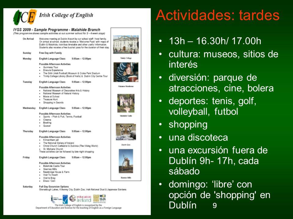 9 Actividades: tardes 13h – 16.30h/ 17.00h cultura: museos, sitios de interés diversión: parque de atracciones, cine, bolera deportes: tenis, golf, vo