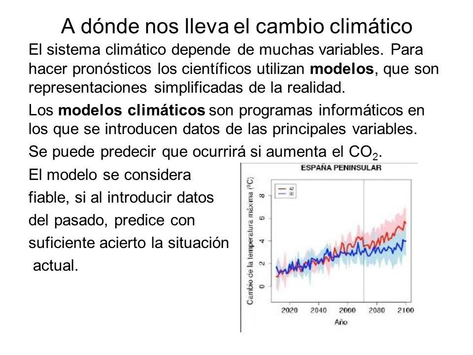 A dónde nos lleva el cambio climático El sistema climático depende de muchas variables. Para hacer pronósticos los científicos utilizan modelos, que s