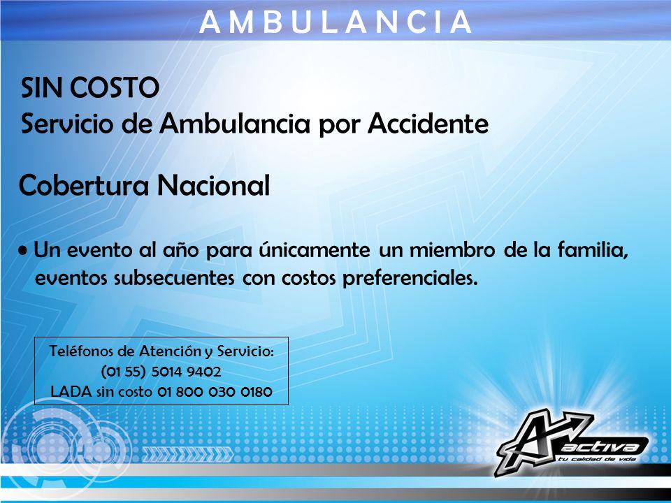A M B U L A N C I A SIN COSTO Servicio de Ambulancia por Accidente Teléfonos de Atención y Servicio: (01 55) 5014 9402 LADA sin costo 01 800 030 0180