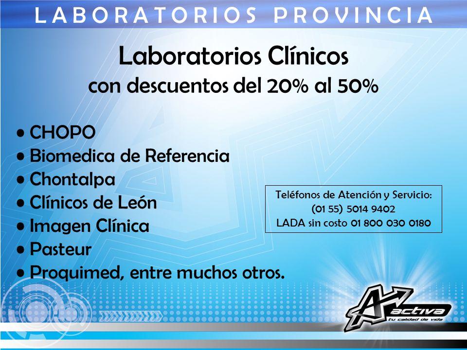 L A B O R A T O R I O S P R O V I N C I A Laboratorios Clínicos con descuentos del 20% al 50% CHOPO Biomedica de Referencia Chontalpa Clínicos de León