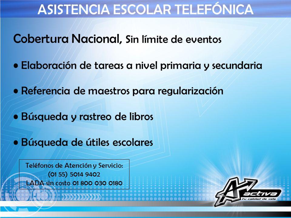 ASISTENCIA ESCOLAR TELEFÓNICA Teléfonos de Atención y Servicio: (01 55) 5014 9402 LADA sin costo 01 800 030 0180 Cobertura Nacional, Sin límite de eve