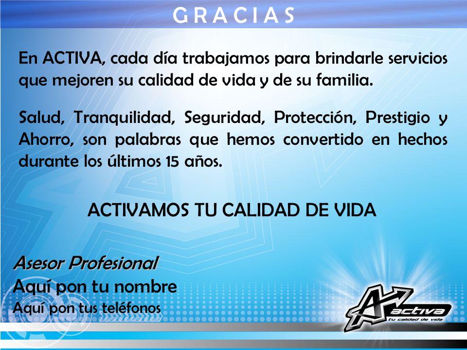 G R A C I A S En ACTIVA, cada día trabajamos para brindarle servicios que mejoren su calidad de vida y de su familia. Salud, Tranquilidad, Seguridad,