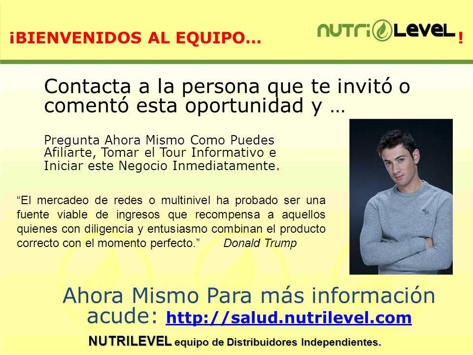 NUTRILEVEL equipo de Distribuidores Independientes. Ahora Mismo Para más información acude: http://salud.nutrilevel.com http://salud.nutrilevel.com Co