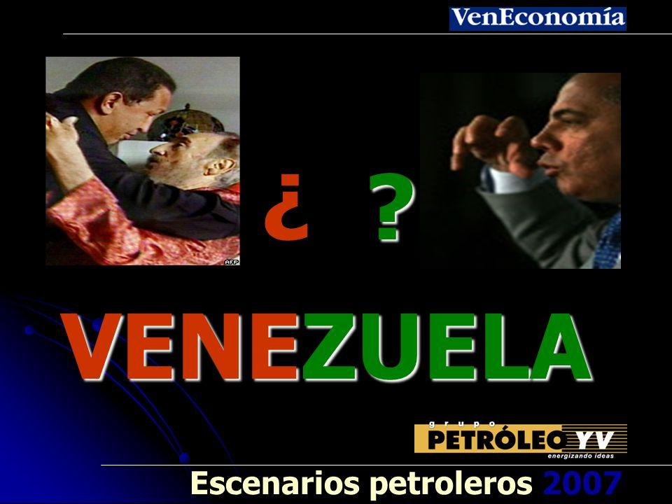 ? ¿ ? VENEZUELA VENEZUELA Escenarios petroleros 2007