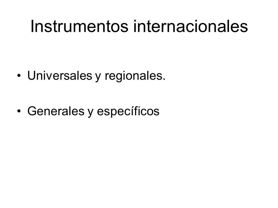 Instrumentos internacionales Universales y regionales. Generales y específicos