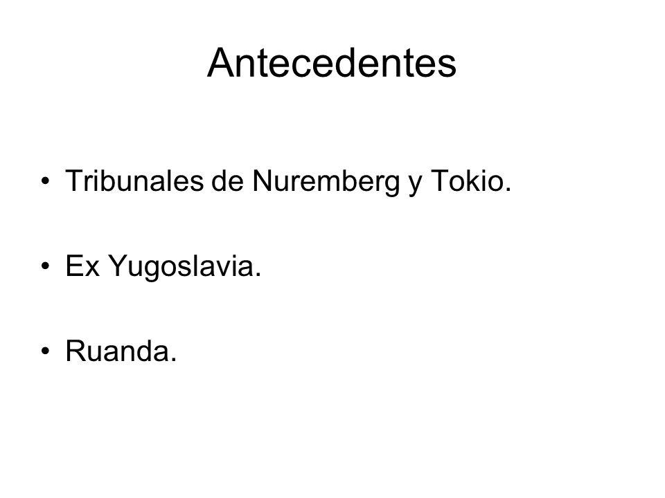 Antecedentes Tribunales de Nuremberg y Tokio. Ex Yugoslavia. Ruanda.