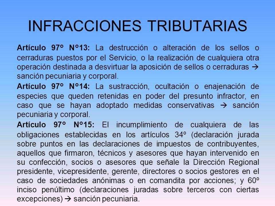 INFRACCIONES TRIBUTARIAS Artículo 97° N°13: La destrucción o alteración de los sellos o cerraduras puestos por el Servicio, o la realización de cualqu