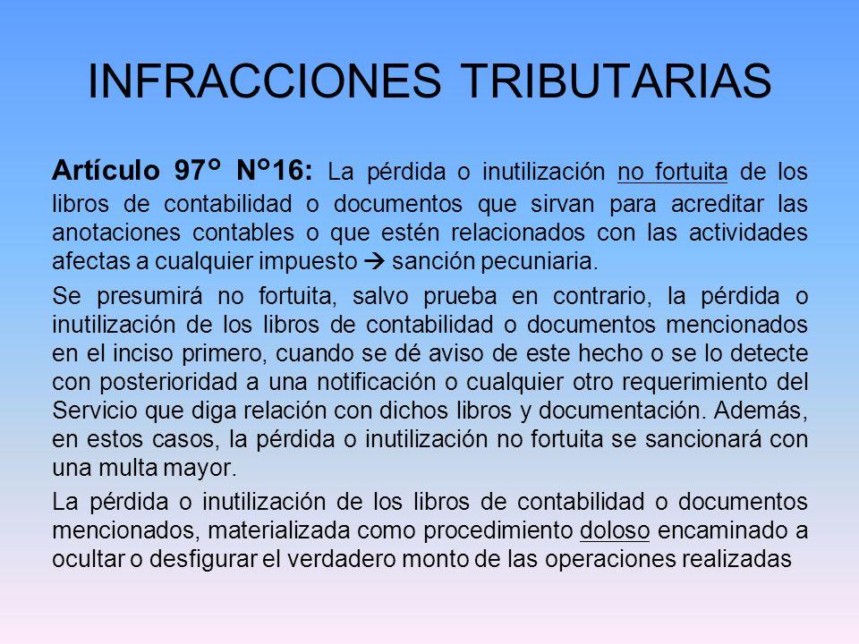 INFRACCIONES TRIBUTARIAS Artículo 97° N°16: La pérdida o inutilización no fortuita de los libros de contabilidad o documentos que sirvan para acredita