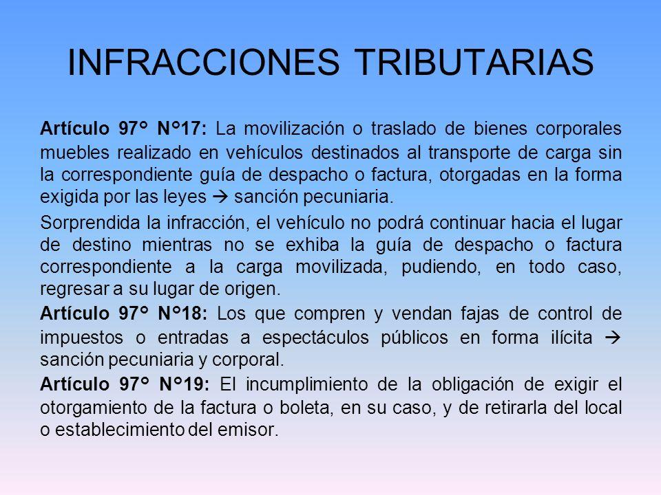 INFRACCIONES TRIBUTARIAS Artículo 97° N°17: La movilización o traslado de bienes corporales muebles realizado en vehículos destinados al transporte de