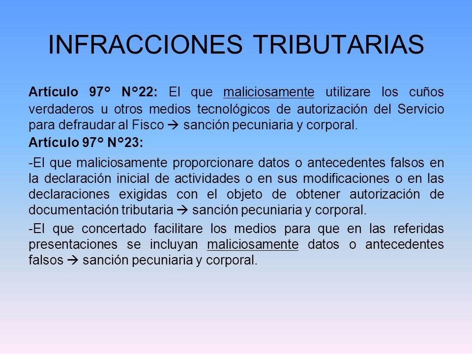INFRACCIONES TRIBUTARIAS Artículo 97° N°22: El que maliciosamente utilizare los cuños verdaderos u otros medios tecnológicos de autorización del Servi
