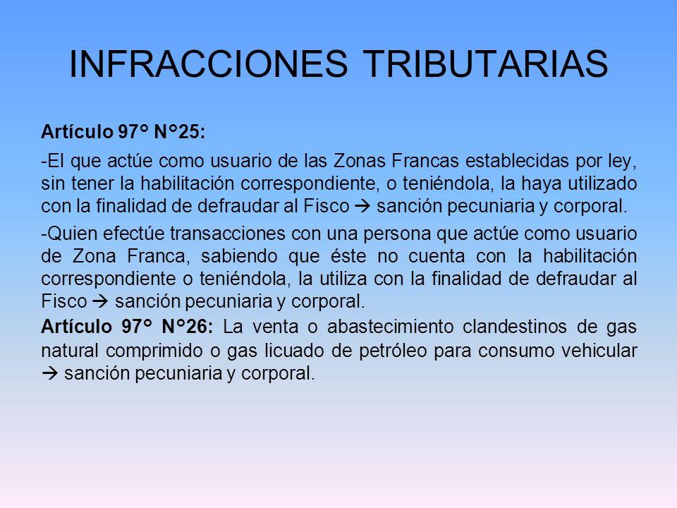 INFRACCIONES TRIBUTARIAS Artículo 97° N°25: -El que actúe como usuario de las Zonas Francas establecidas por ley, sin tener la habilitación correspond