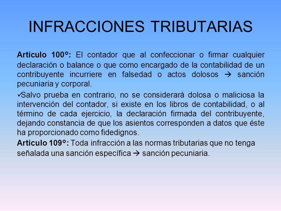 INFRACCIONES TRIBUTARIAS Artículo 100°: El contador que al confeccionar o firmar cualquier declaración o balance o que como encargado de la contabilid