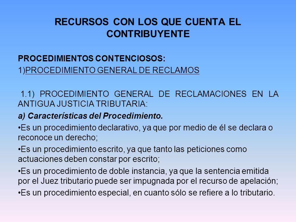 RECURSOS CON LOS QUE CUENTA EL CONTRIBUYENTE PROCEDIMIENTOS CONTENCIOSOS: 1)PROCEDIMIENTO GENERAL DE RECLAMOS 1.1) PROCEDIMIENTO GENERAL DE RECLAMACIO
