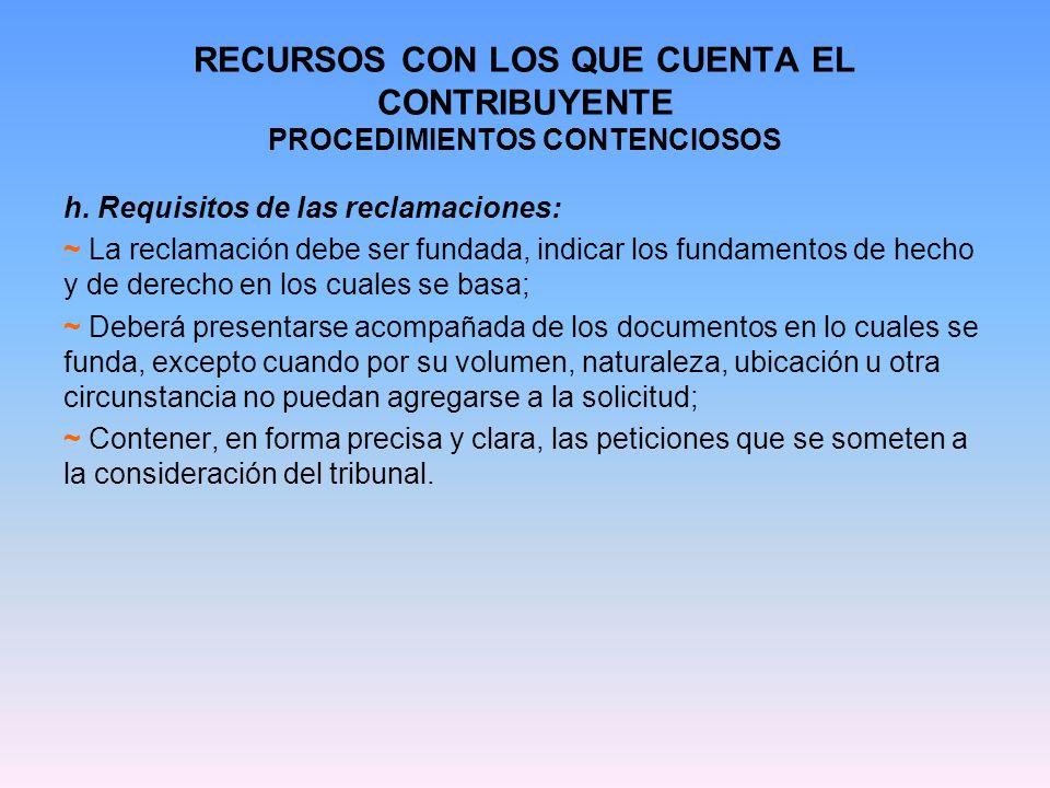 RECURSOS CON LOS QUE CUENTA EL CONTRIBUYENTE PROCEDIMIENTOS CONTENCIOSOS h. Requisitos de las reclamaciones: ~ La reclamación debe ser fundada, indica