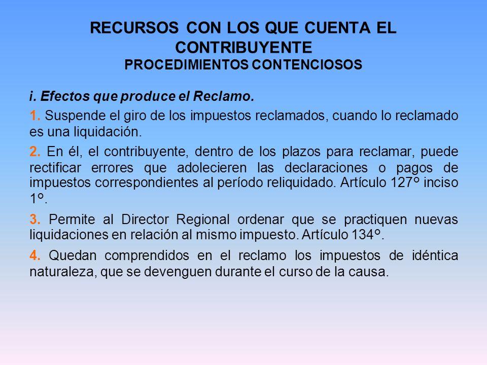 RECURSOS CON LOS QUE CUENTA EL CONTRIBUYENTE PROCEDIMIENTOS CONTENCIOSOS i. Efectos que produce el Reclamo. 1. Suspende el giro de los impuestos recla