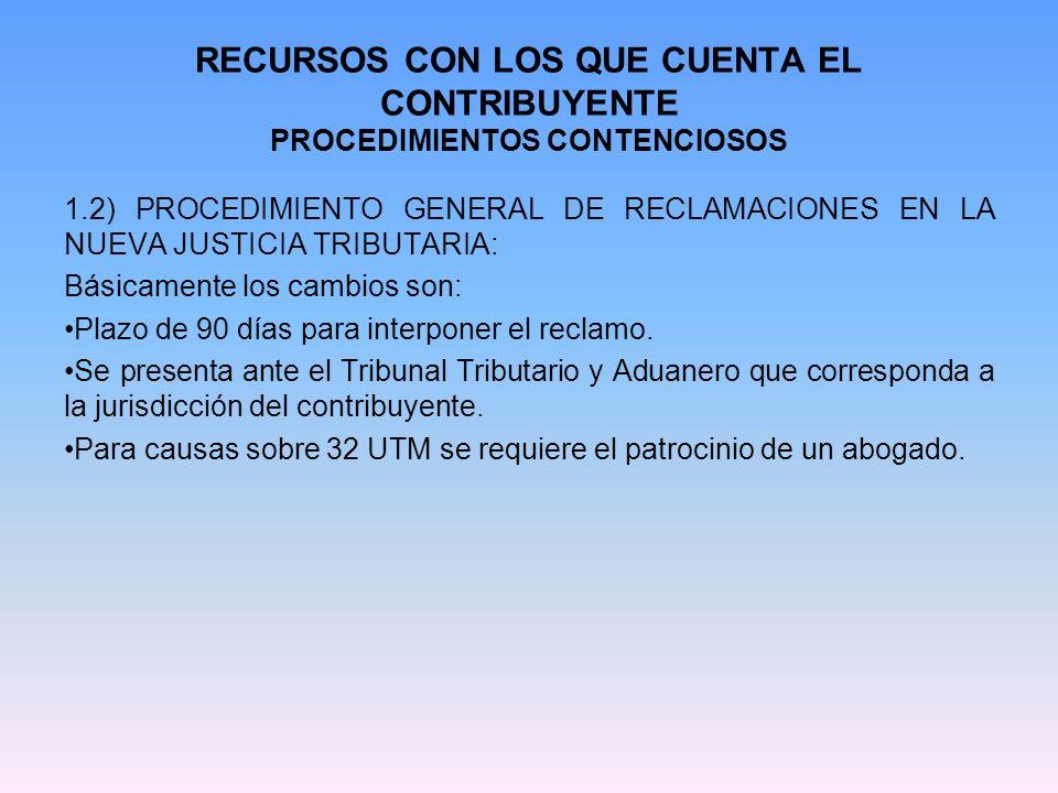 RECURSOS CON LOS QUE CUENTA EL CONTRIBUYENTE PROCEDIMIENTOS CONTENCIOSOS 1.2) PROCEDIMIENTO GENERAL DE RECLAMACIONES EN LA NUEVA JUSTICIA TRIBUTARIA: