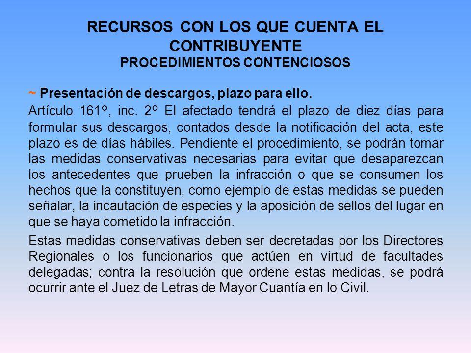 RECURSOS CON LOS QUE CUENTA EL CONTRIBUYENTE PROCEDIMIENTOS CONTENCIOSOS ~ Presentación de descargos, plazo para ello. Artículo 161°, inc. 2° El afect