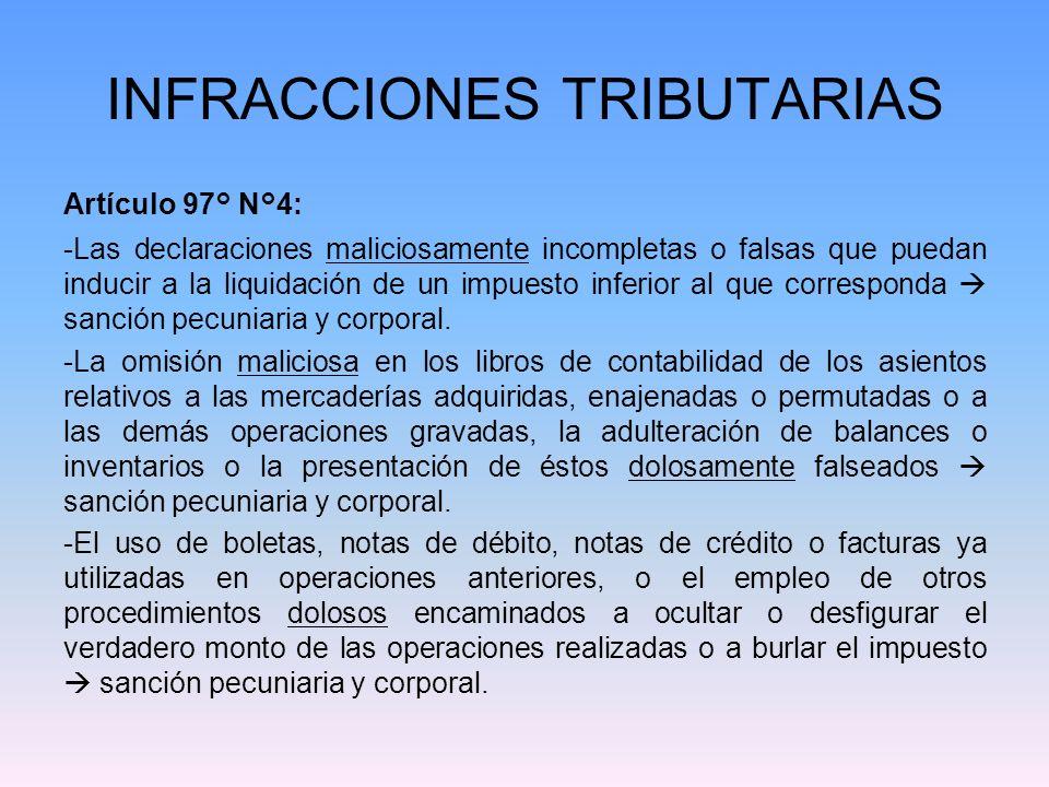 INFRACCIONES TRIBUTARIAS Artículo 97° N°4: -Las declaraciones maliciosamente incompletas o falsas que puedan inducir a la liquidación de un impuesto i