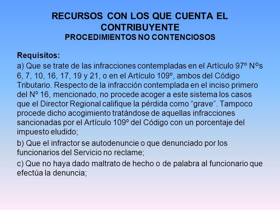 RECURSOS CON LOS QUE CUENTA EL CONTRIBUYENTE PROCEDIMIENTOS NO CONTENCIOSOS Requisitos: a) Que se trate de las infracciones contempladas en el Artícul