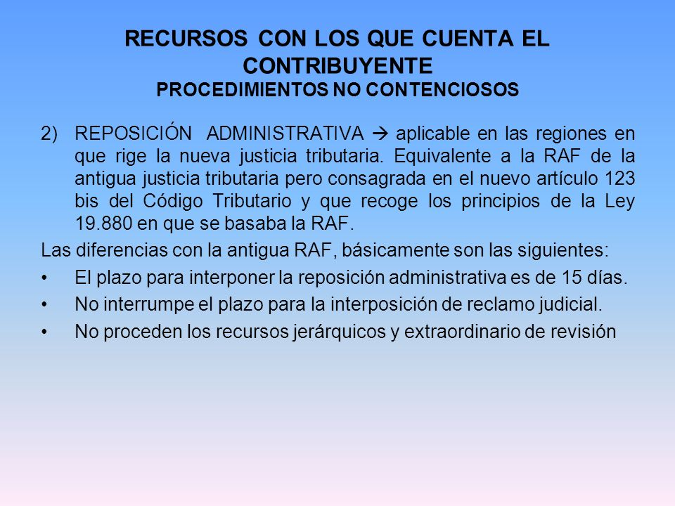RECURSOS CON LOS QUE CUENTA EL CONTRIBUYENTE PROCEDIMIENTOS NO CONTENCIOSOS 2)REPOSICIÓN ADMINISTRATIVA aplicable en las regiones en que rige la nueva