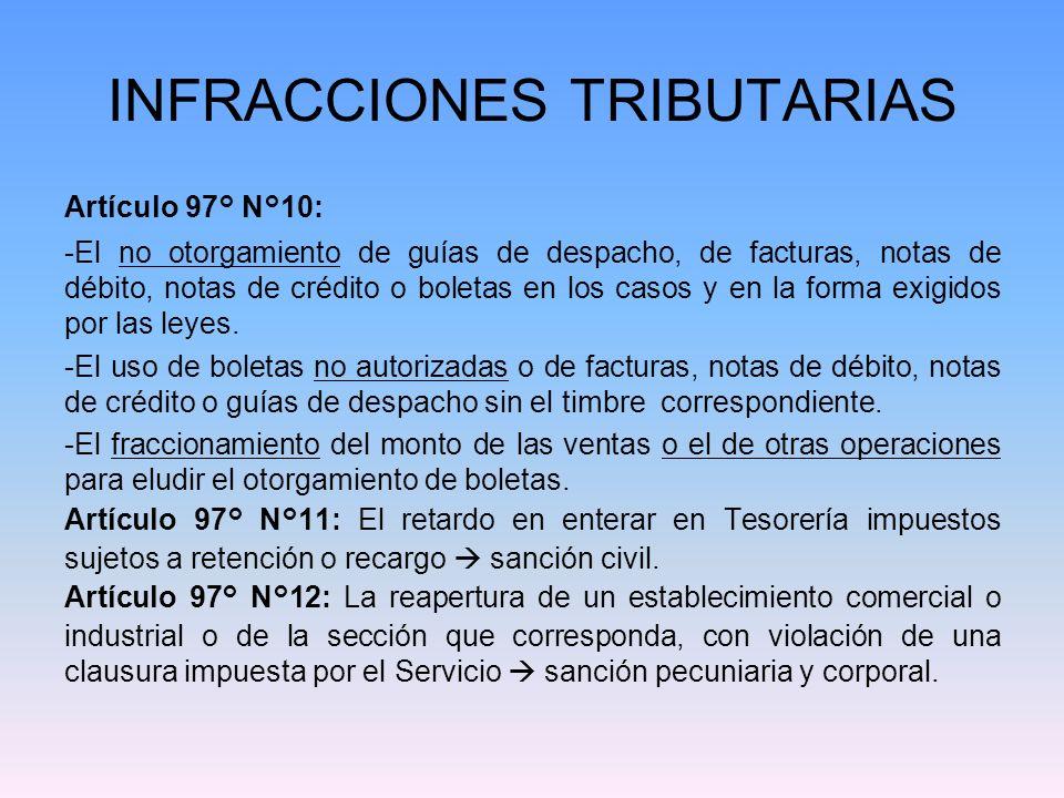 INFRACCIONES TRIBUTARIAS Artículo 97° N°10: -El no otorgamiento de guías de despacho, de facturas, notas de débito, notas de crédito o boletas en los