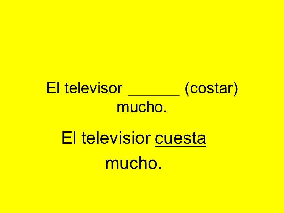 El televisor ______ (costar) mucho. El televisior cuesta mucho.