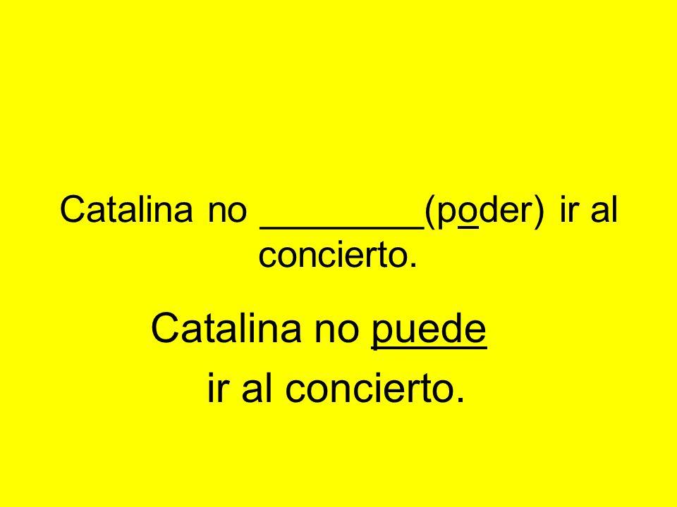 Catalina no ________(poder) ir al concierto. Catalina no puede ir al concierto.