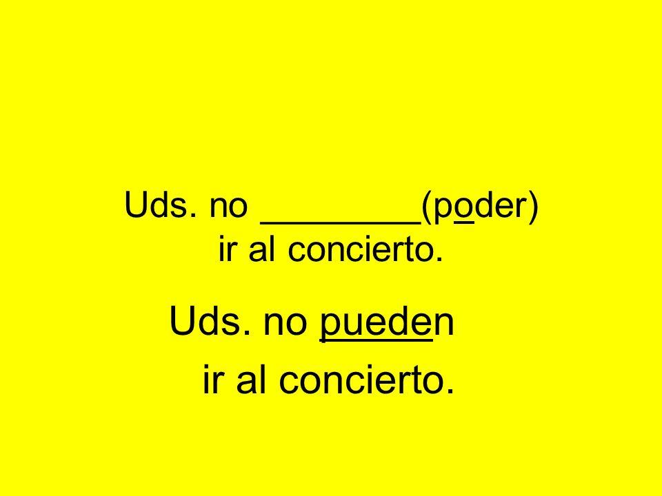 Uds. no ________(poder) ir al concierto. Uds. no pueden ir al concierto.