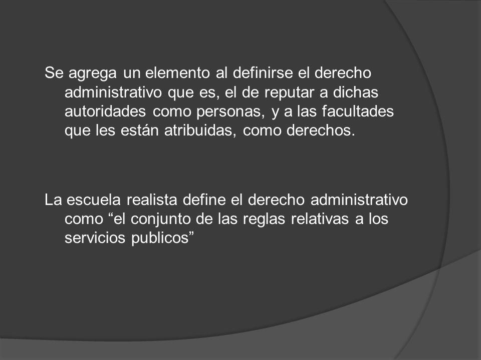 Se agrega un elemento al definirse el derecho administrativo que es, el de reputar a dichas autoridades como personas, y a las facultades que les está