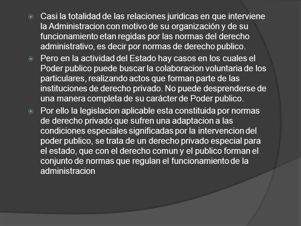 Casi la totalidad de las relaciones juridicas en que interviene la Administracion con motivo de su organización y de su funcionamiento etan regidas po