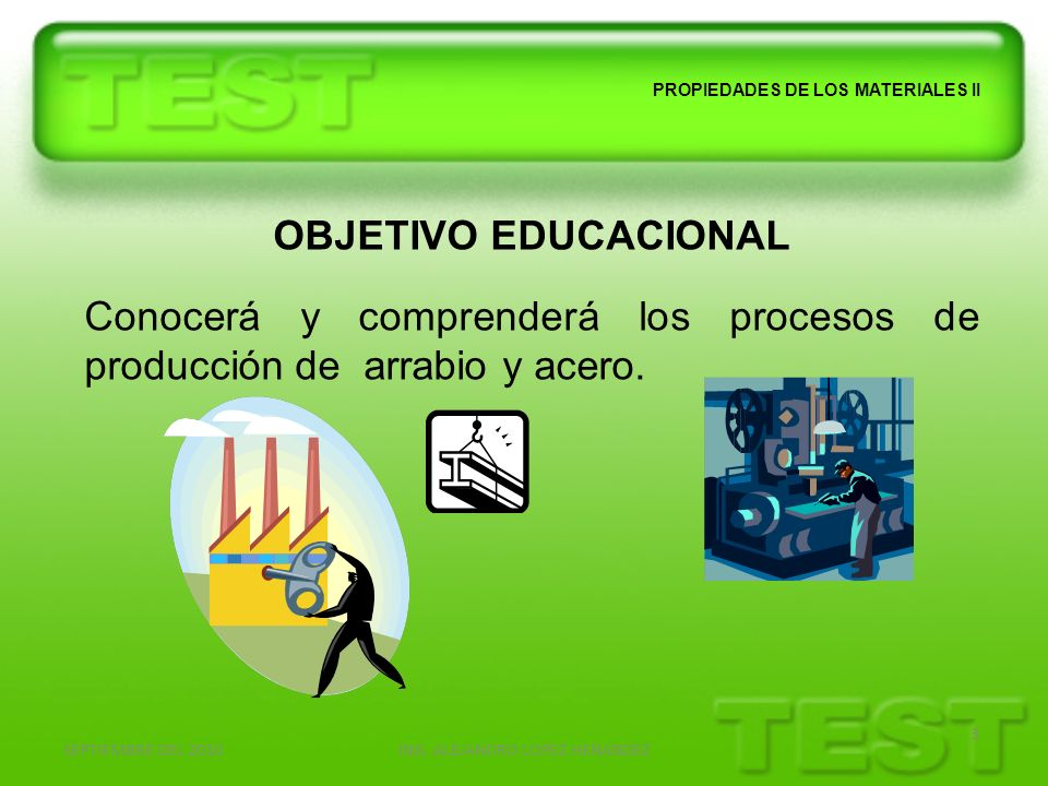 SEPTIEMBRE DEL 2010ING. ALEJANDRO LOPEZ HENANDEZ 3 PROPIEDADES DE LOS MATERIALES II OBJETIVO EDUCACIONAL Conocerá y comprenderá los procesos de produc