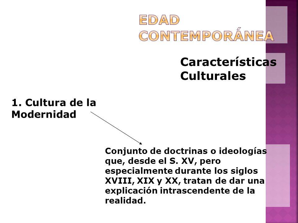 Características Culturales 1. Cultura de la Modernidad Conjunto de doctrinas o ideologías que, desde el S. XV, pero especialmente durante los siglos X