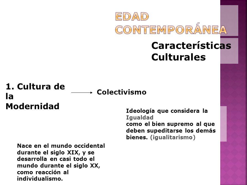 Características Culturales 1. Cultura de la Modernidad Colectivismo Ideología que considera la Igualdad como el bien supremo al que deben supeditarse