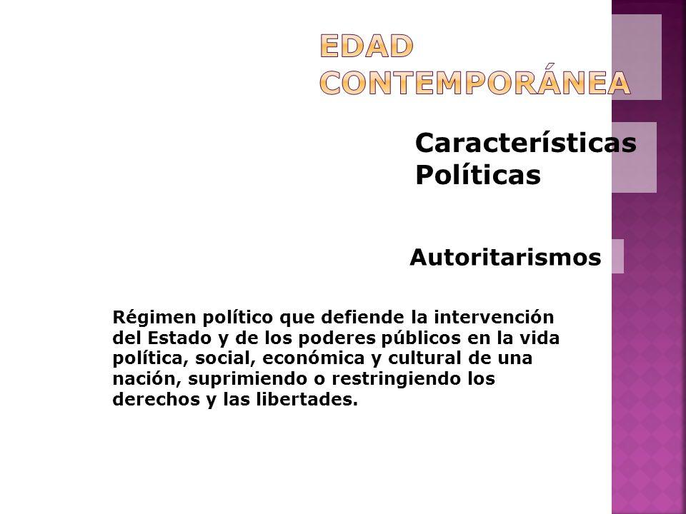 Características Políticas Autoritarismos Régimen político que defiende la intervención del Estado y de los poderes públicos en la vida política, socia