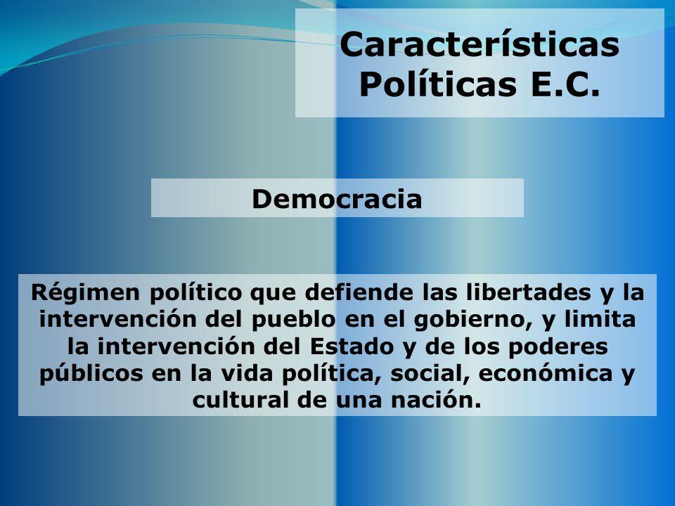 Características Políticas E.C. Régimen político que defiende las libertades y la intervención del pueblo en el gobierno, y limita la intervención del