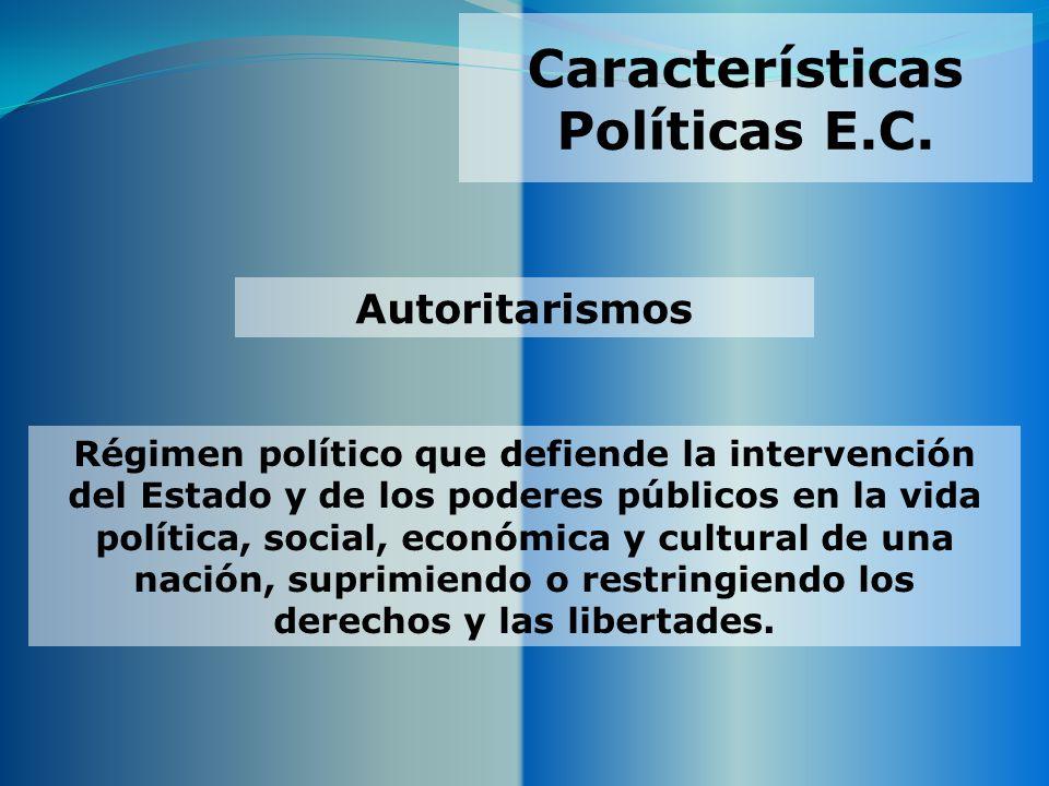 Características Políticas E.C. Régimen político que defiende la intervención del Estado y de los poderes públicos en la vida política, social, económi