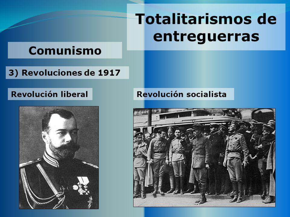Totalitarismos de entreguerras 3) Revoluciones de 1917 Comunismo Revolución liberalRevolución socialista