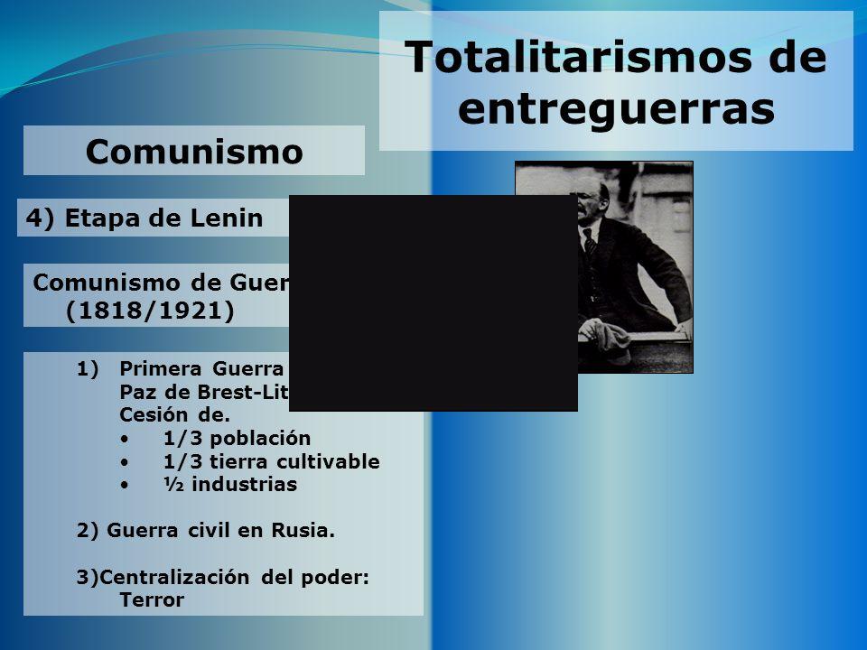 Totalitarismos de entreguerras 4) Etapa de Lenin Comunismo Comunismo de Guerra (1818/1921) 1)Primera Guerra Mundial. Paz de Brest-Litowsk: Cesión de.