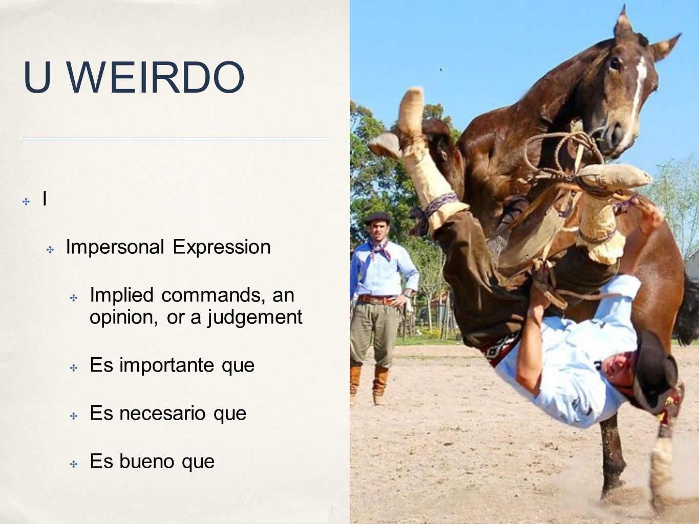 U WEIRDO I Impersonal Expression Implied commands, an opinion, or a judgement Es importante que Es necesario que Es bueno que