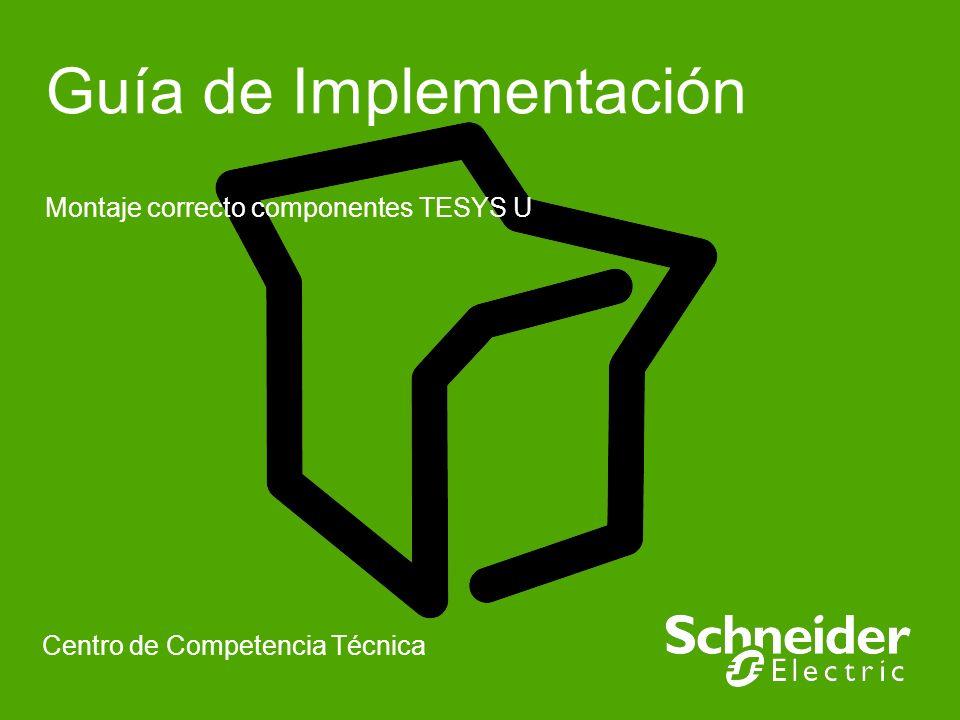 Guía de Implementación Montaje correcto componentes TESYS U Centro de Competencia Técnica