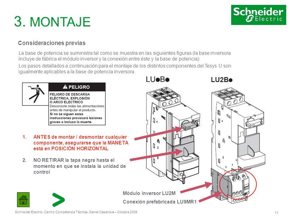 Schneider Electric 11 - Centro Competencia Técnica- Daniel Casanova – Octubre 2009 3. MONTAJE Consideraciones previas La base de potencia se suministr