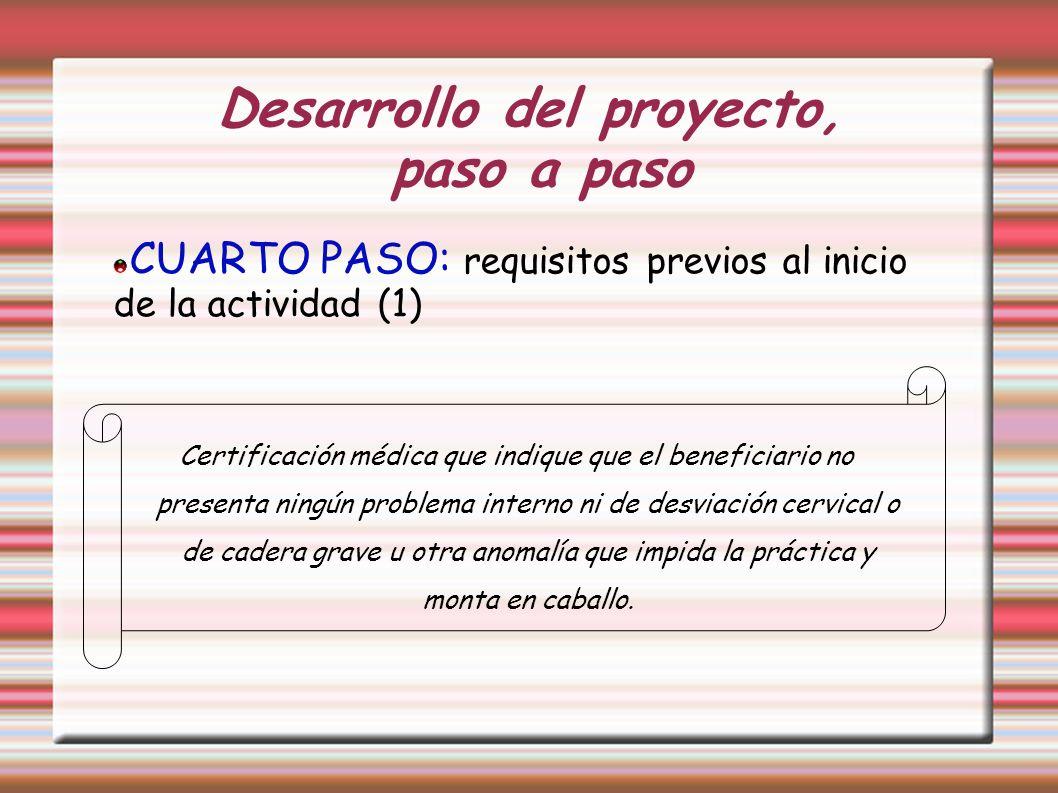Desarrollo del proyecto, paso a paso CUARTO PASO: requisitos previos al inicio de la actividad (1) Certificación médica que indique que el beneficiari