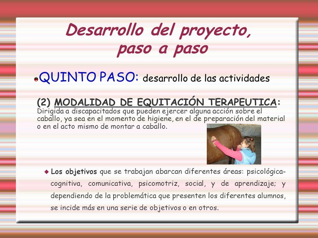 Desarrollo del proyecto, paso a paso QUINTO PASO: desarrollo de las actividades (2) MODALIDAD DE EQUITACIÓN TERAPEUTICA: Dirigida a discapacitados que