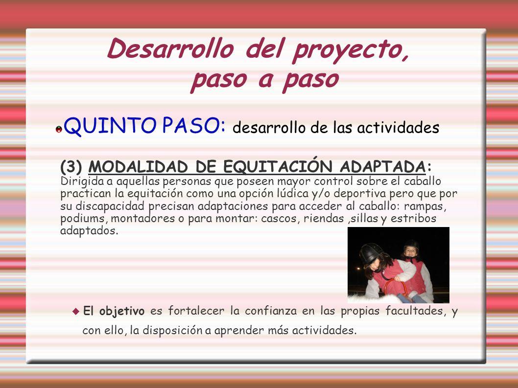 Desarrollo del proyecto, paso a paso QUINTO PASO: desarrollo de las actividades (3) MODALIDAD DE EQUITACIÓN ADAPTADA: Dirigida a aquellas personas que