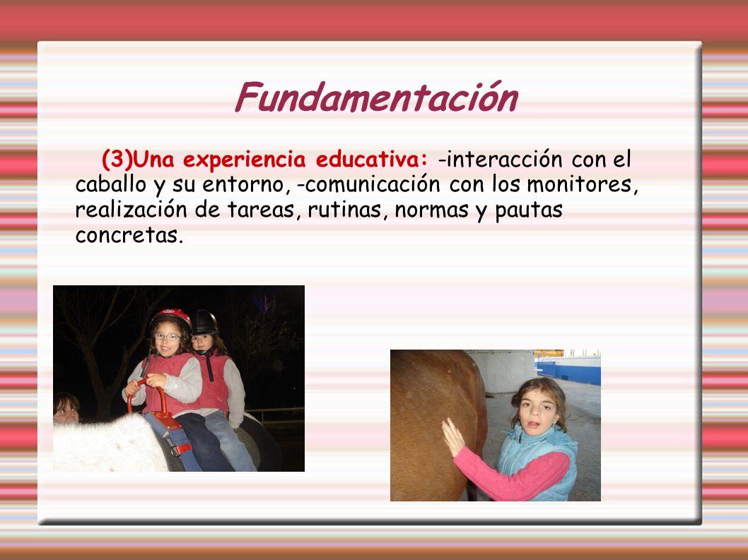 (3)Una experiencia educativa: -interacción con el caballo y su entorno, -comunicación con los monitores, realización de tareas, rutinas, normas y paut